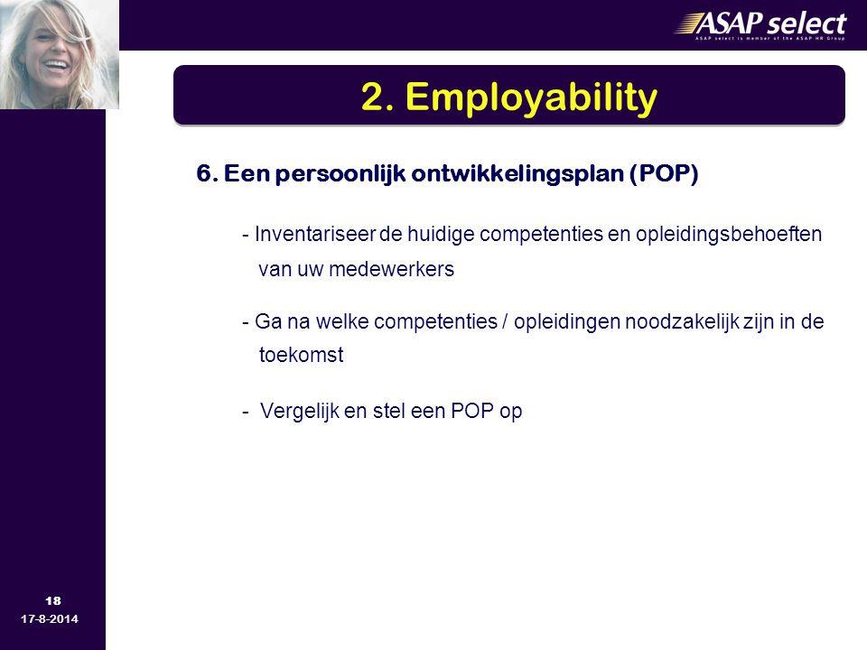 18 17-8-2014 6. Een persoonlijk ontwikkelingsplan (POP) - Inventariseer de huidige competenties en opleidingsbehoeften van uw medewerkers - Ga na welk