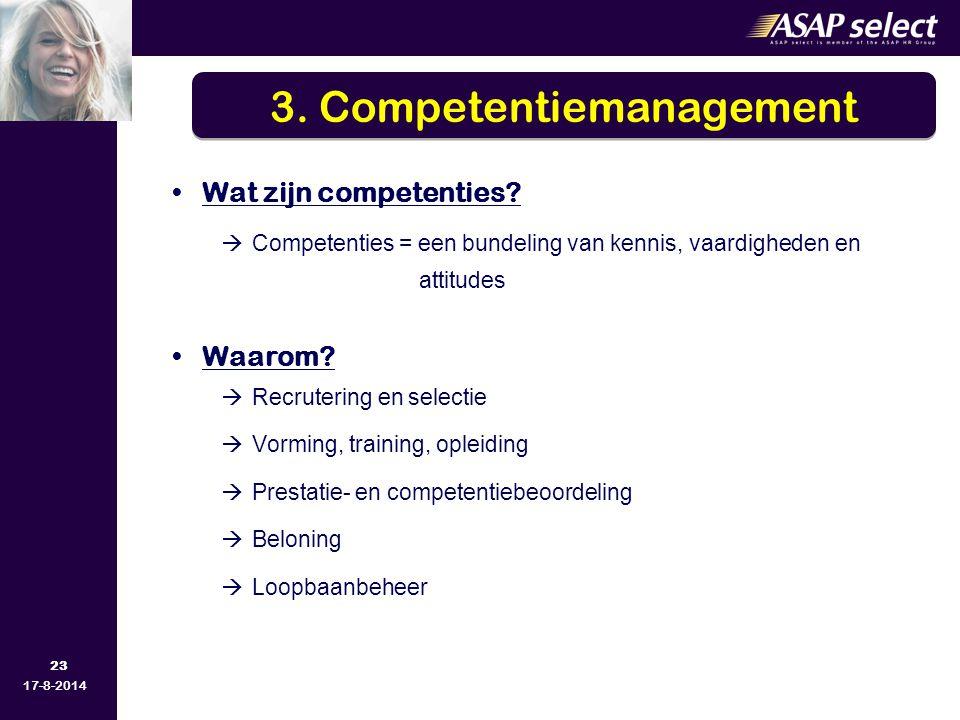 23 17-8-2014 Wat zijn competenties?  Competenties = een bundeling van kennis, vaardigheden en attitudes Waarom?  Recrutering en selectie  Vorming,