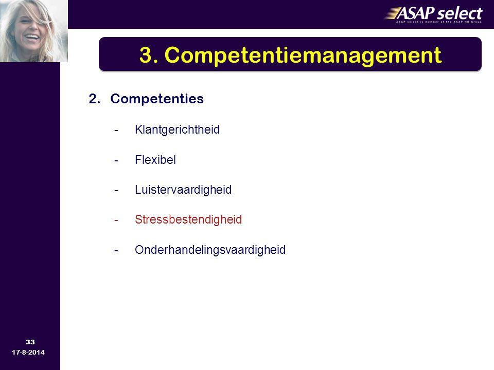 33 17-8-2014 2.Competenties -Klantgerichtheid -Flexibel -Luistervaardigheid -Stressbestendigheid -Onderhandelingsvaardigheid 3. Competentiemanagement