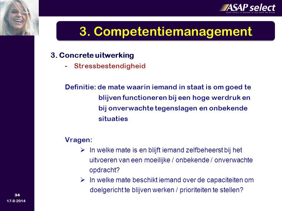 34 17-8-2014 3. Concrete uitwerking -Stressbestendigheid Definitie: de mate waarin iemand in staat is om goed te blijven functioneren bij een hoge wer