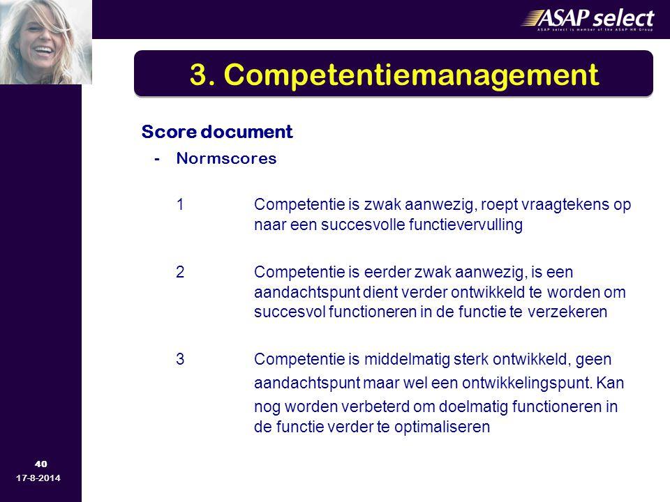 40 17-8-2014 Score document -Normscores 1 Competentie is zwak aanwezig, roept vraagtekens op naar een succesvolle functievervulling 2Competentie is ee