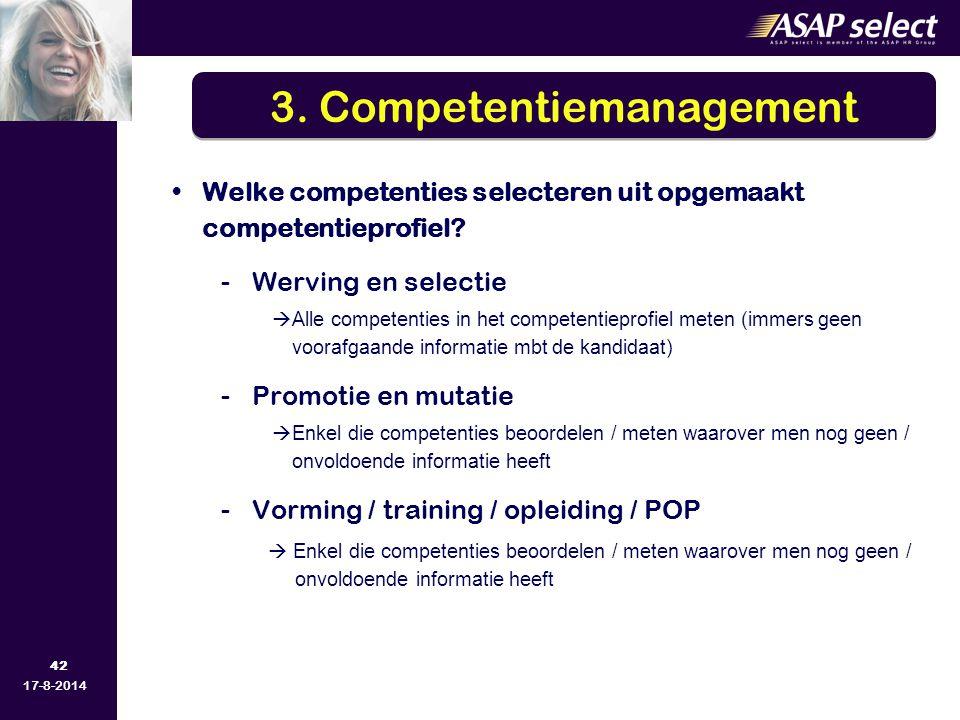 42 17-8-2014 Welke competenties selecteren uit opgemaakt competentieprofiel? -Werving en selectie  Alle competenties in het competentieprofiel meten