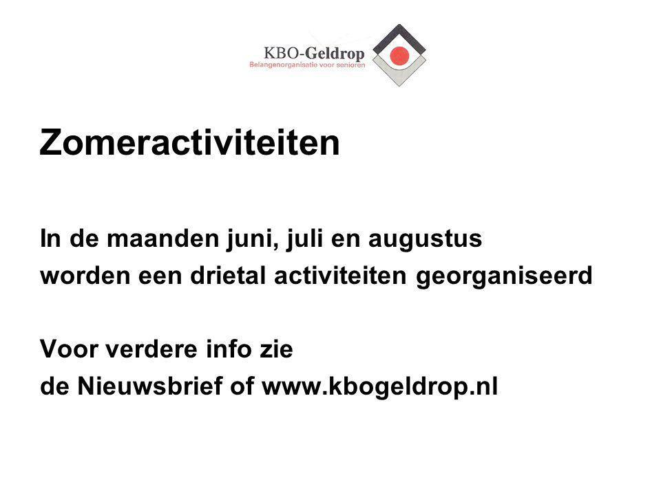 Zomeractiviteiten In de maanden juni, juli en augustus worden een drietal activiteiten georganiseerd Voor verdere info zie de Nieuwsbrief of www.kbogeldrop.nl