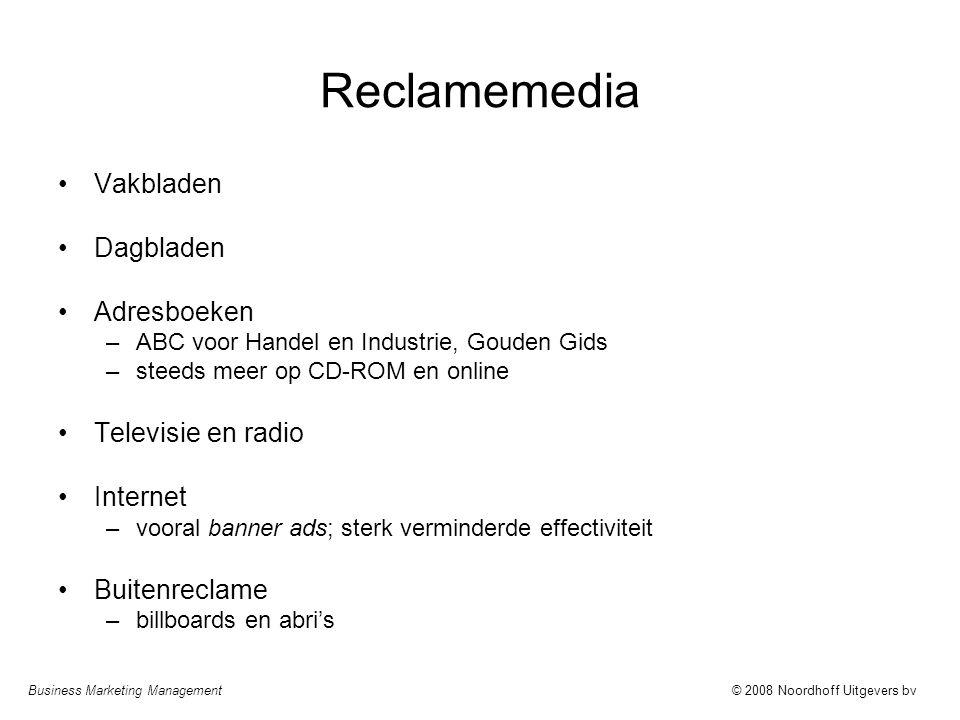 Business Marketing Management© 2008 Noordhoff Uitgevers bv Reclamemedia Vakbladen Dagbladen Adresboeken –ABC voor Handel en Industrie, Gouden Gids –st