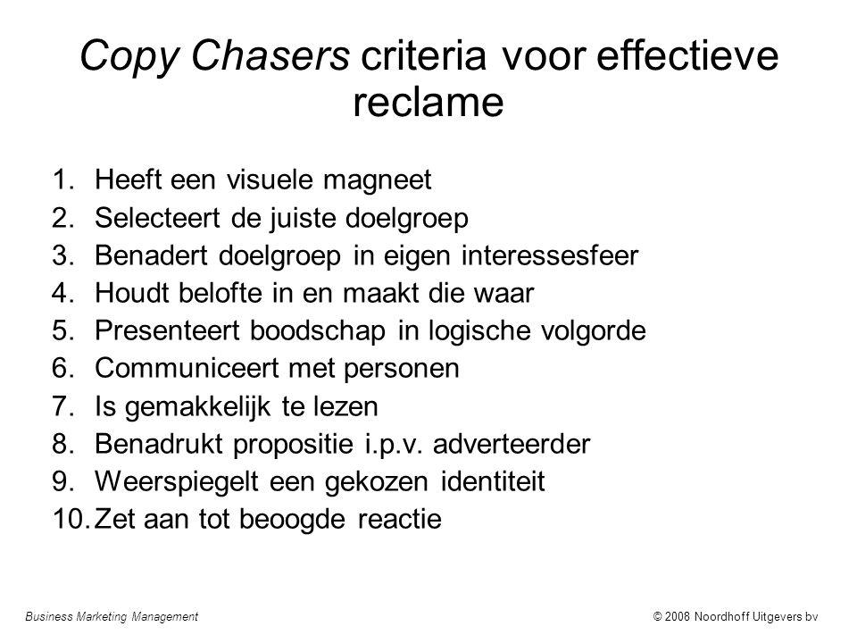 Business Marketing Management© 2008 Noordhoff Uitgevers bv Copy Chasers criteria voor effectieve reclame 1.Heeft een visuele magneet 2.Selecteert de j