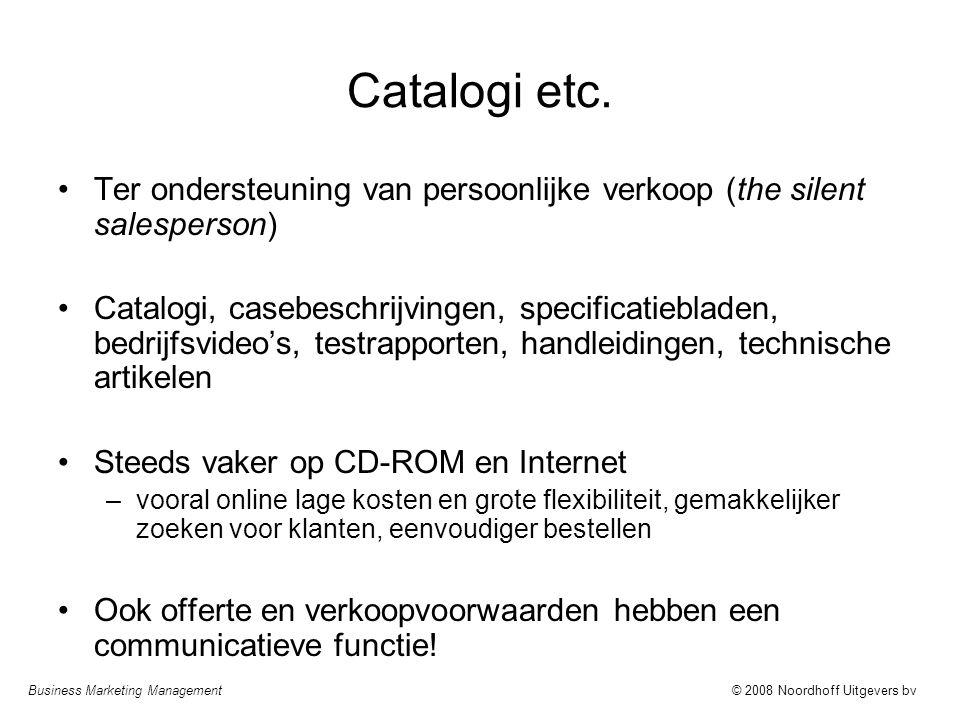Business Marketing Management© 2008 Noordhoff Uitgevers bv Catalogi etc. Ter ondersteuning van persoonlijke verkoop (the silent salesperson) Catalogi,