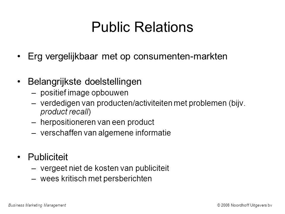 Business Marketing Management© 2008 Noordhoff Uitgevers bv Public Relations Erg vergelijkbaar met op consumenten-markten Belangrijkste doelstellingen