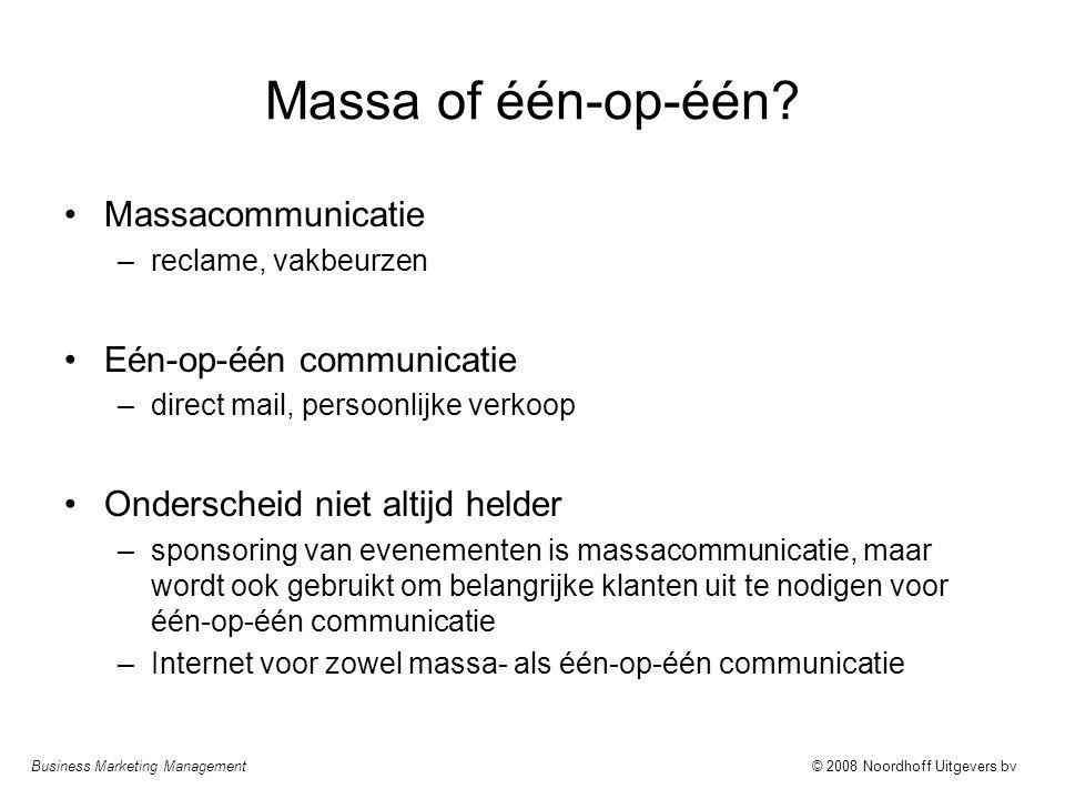 Business Marketing Management© 2008 Noordhoff Uitgevers bv Massa of één-op-één? Massacommunicatie –reclame, vakbeurzen Eén-op-één communicatie –direct