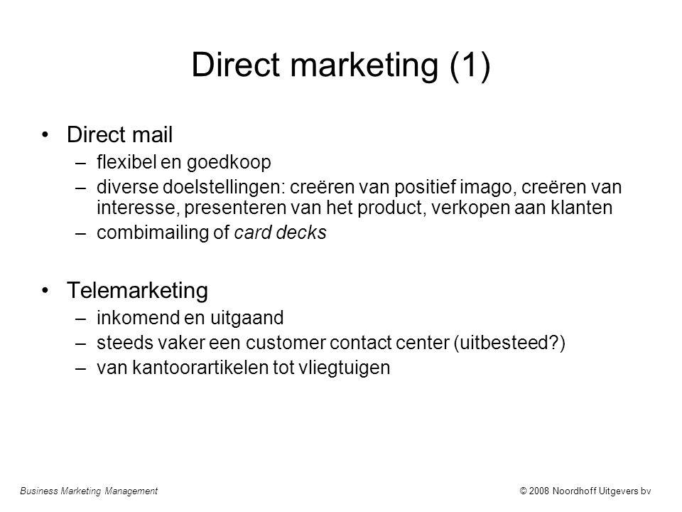 Business Marketing Management© 2008 Noordhoff Uitgevers bv Direct marketing (1) Direct mail –flexibel en goedkoop –diverse doelstellingen: creëren van
