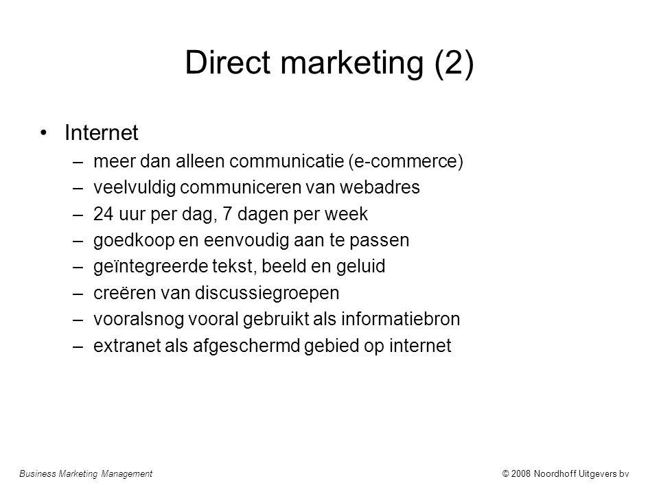 Business Marketing Management© 2008 Noordhoff Uitgevers bv Direct marketing (2) Internet –meer dan alleen communicatie (e-commerce) –veelvuldig commun