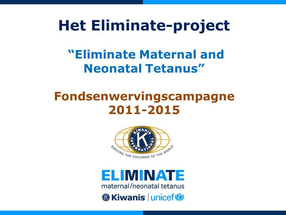 Het Eliminate-project Eliminate Maternal and Neonatal Tetanus Fondsenwervingscampagne 2011-2015