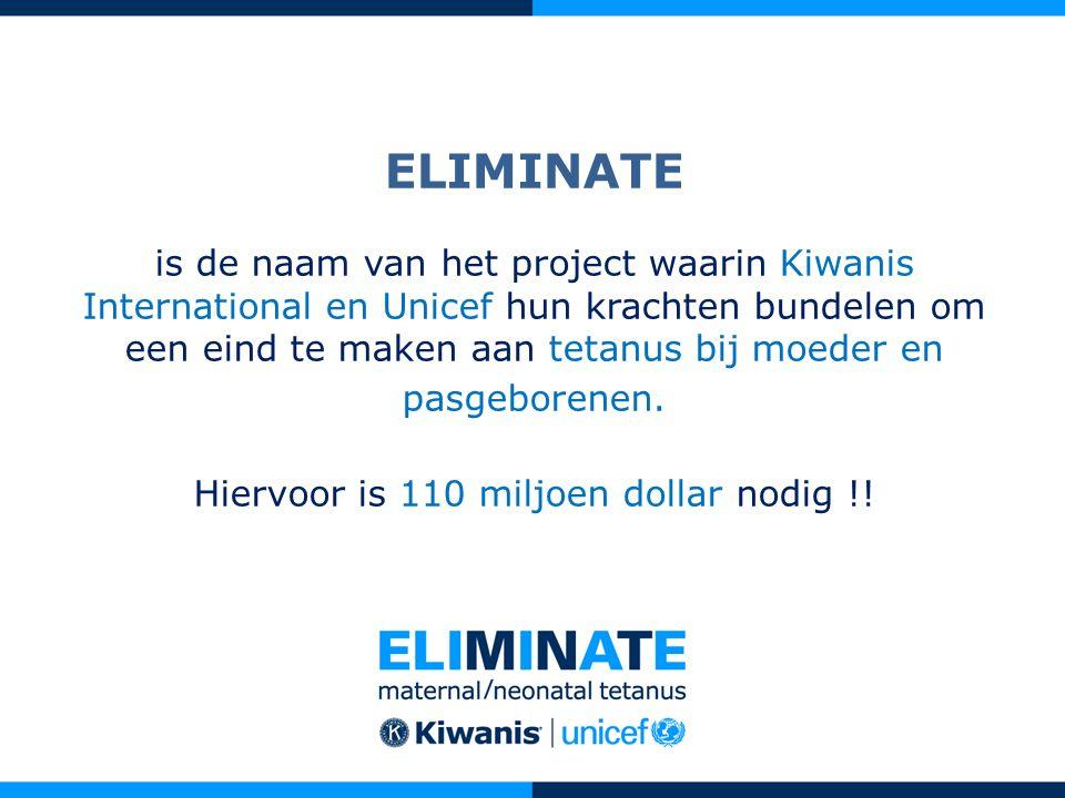 ELIMINATE is de naam van het project waarin Kiwanis International en Unicef hun krachten bundelen om een eind te maken aan tetanus bij moeder en pasge