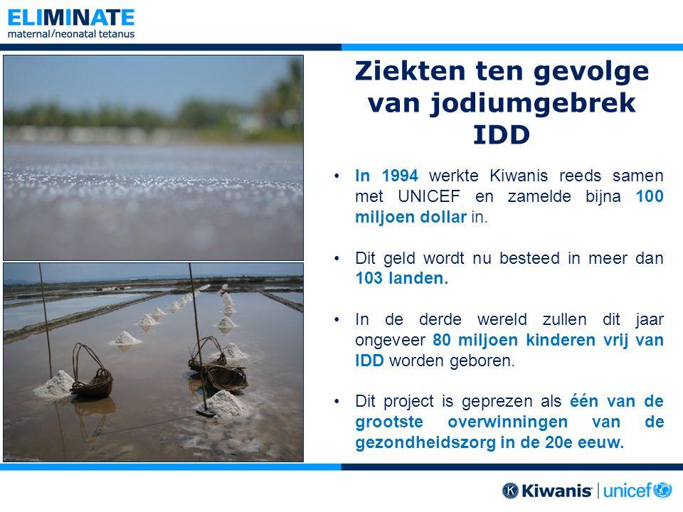 Ziekten ten gevolge van jodiumgebrek IDD In 1994 werkte Kiwanis reeds samen met UNICEF en zamelde bijna 100 miljoen dollar in.