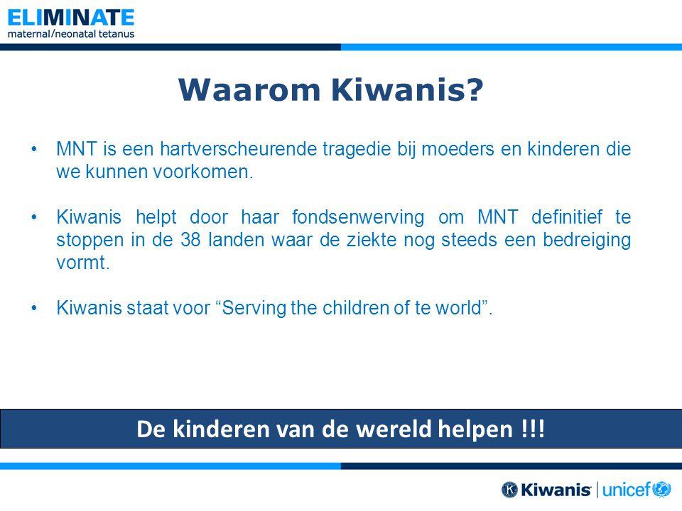 Waarom Kiwanis? MNT is een hartverscheurende tragedie bij moeders en kinderen die we kunnen voorkomen. Kiwanis helpt door haar fondsenwerving om MNT d
