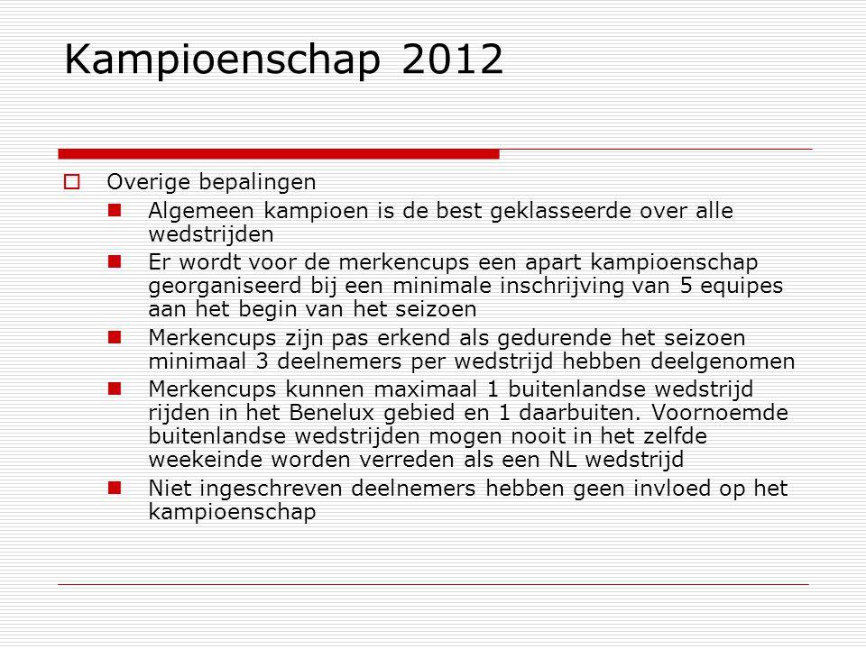 Kampioenschap 2012  Overige bepalingen Algemeen kampioen is de best geklasseerde over alle wedstrijden Er wordt voor de merkencups een apart kampioenschap georganiseerd bij een minimale inschrijving van 5 equipes aan het begin van het seizoen Merkencups zijn pas erkend als gedurende het seizoen minimaal 3 deelnemers per wedstrijd hebben deelgenomen Merkencups kunnen maximaal 1 buitenlandse wedstrijd rijden in het Benelux gebied en 1 daarbuiten.