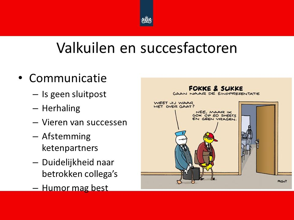 Valkuilen en succesfactoren Communicatie – Is geen sluitpost – Herhaling – Vieren van successen – Afstemming ketenpartners – Duidelijkheid naar betrok