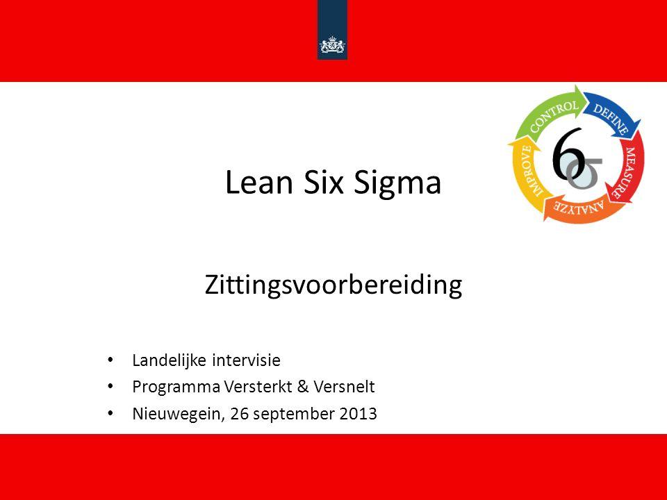 Lean Six Sigma Zittingsvoorbereiding Landelijke intervisie Programma Versterkt & Versnelt Nieuwegein, 26 september 2013