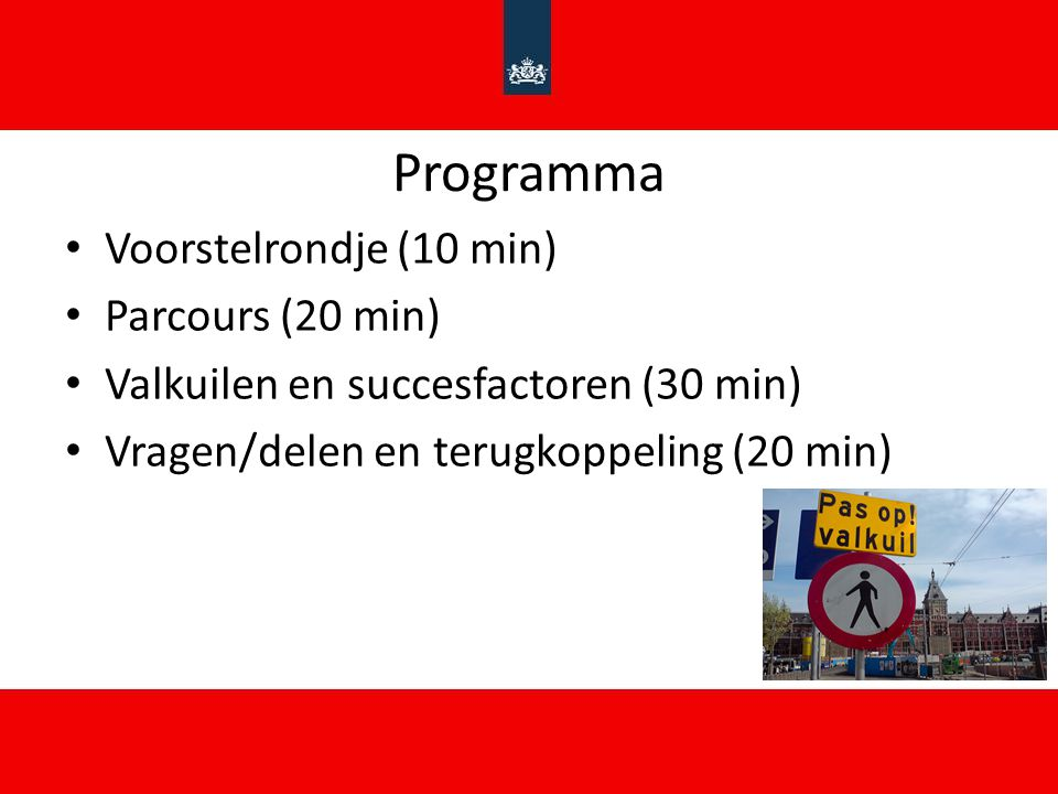 Programma Voorstelrondje (10 min) Parcours (20 min) Valkuilen en succesfactoren (30 min) Vragen/delen en terugkoppeling (20 min)