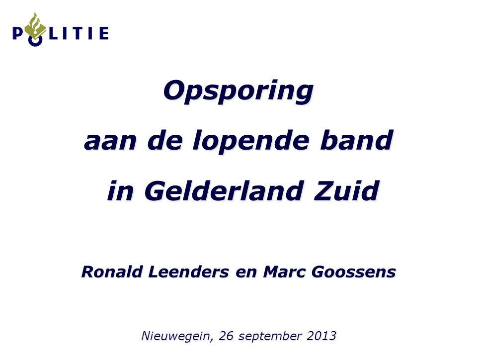 Opsporing aan de lopende band in Gelderland Zuid in Gelderland Zuid Ronald Leenders en Marc Goossens Nieuwegein, 26 september 2013