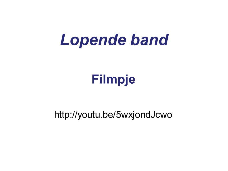 Lopende band http://youtu.be/5wxjondJcwo Filmpje