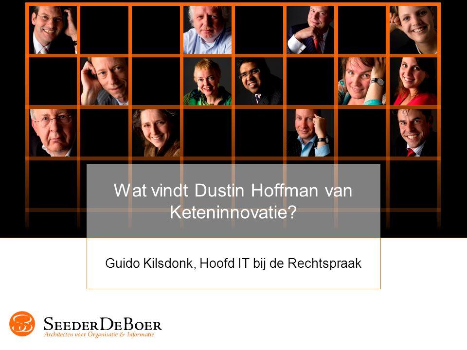 Wat vindt Dustin Hoffman van Keteninnovatie? Guido Kilsdonk, Hoofd IT bij de Rechtspraak