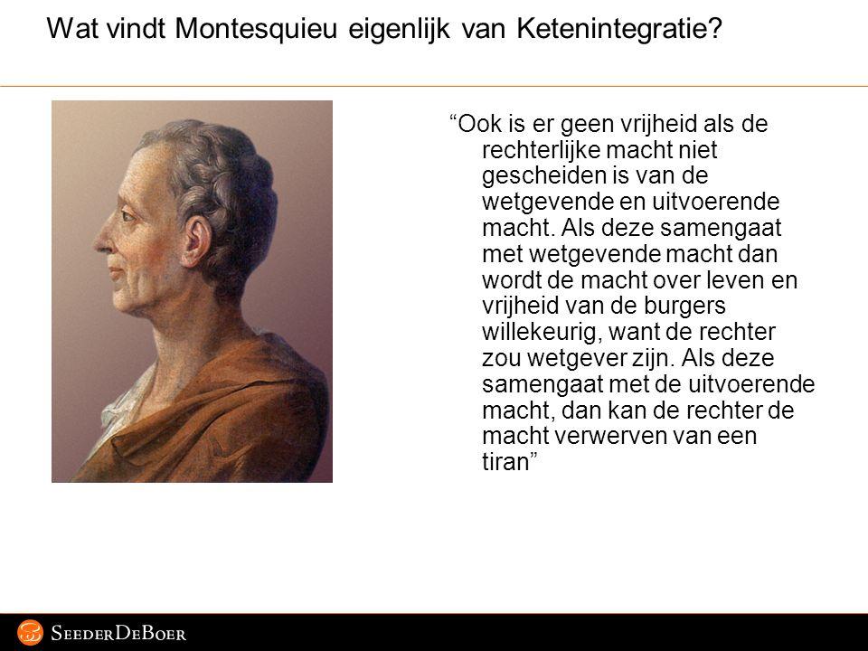 """Pagina 2 © 2007 SeederDeBoer Wat vindt Montesquieu eigenlijk van Ketenintegratie? """"Ook is er geen vrijheid als de rechterlijke macht niet gescheiden i"""