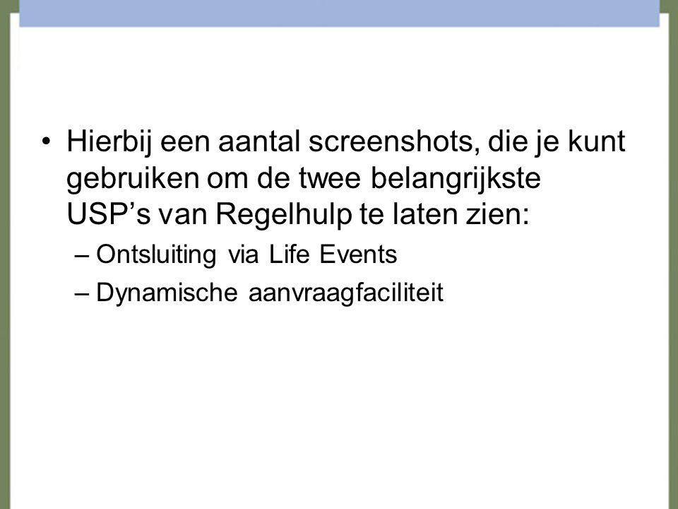 Hierbij een aantal screenshots, die je kunt gebruiken om de twee belangrijkste USP's van Regelhulp te laten zien: –Ontsluiting via Life Events –Dynamische aanvraagfaciliteit