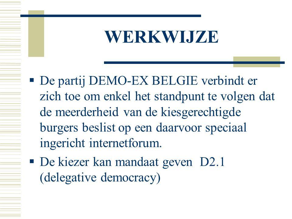 WERKWIJZE  De partij DEMO-EX BELGIE verbindt er zich toe om enkel het standpunt te volgen dat de meerderheid van de kiesgerechtigde burgers beslist op een daarvoor speciaal ingericht internetforum.