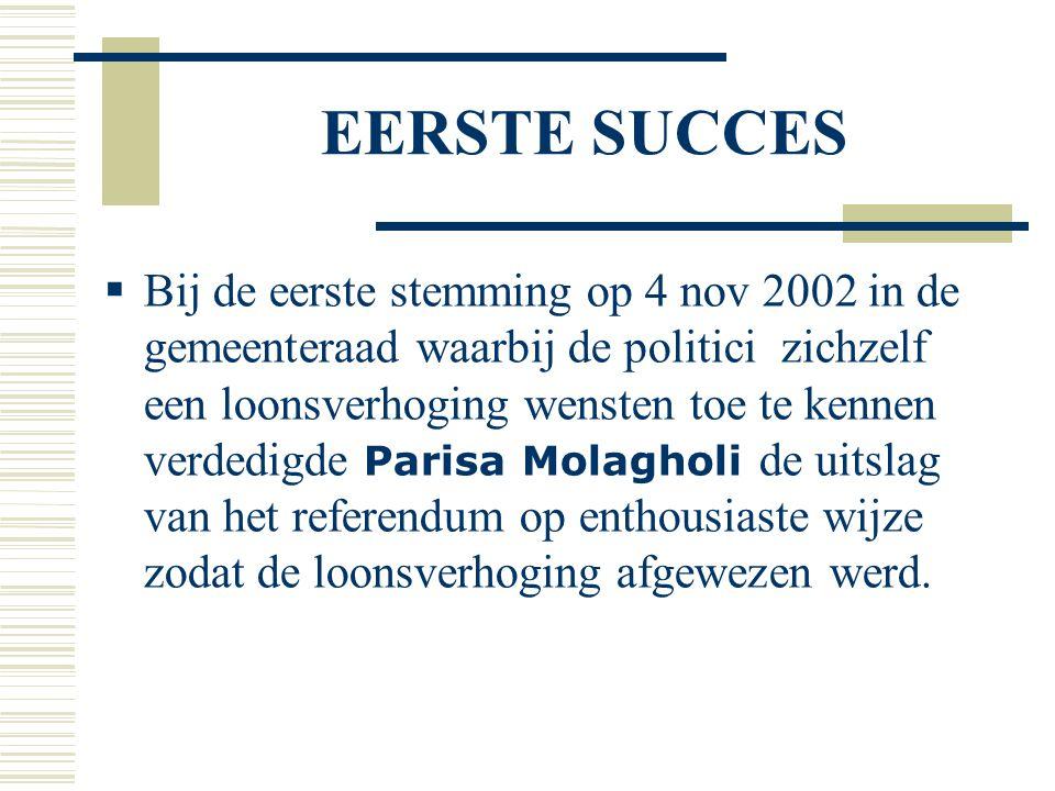 EERSTE SUCCES  Bij de eerste stemming op 4 nov 2002 in de gemeenteraad waarbij de politici zichzelf een loonsverhoging wensten toe te kennen verdedig