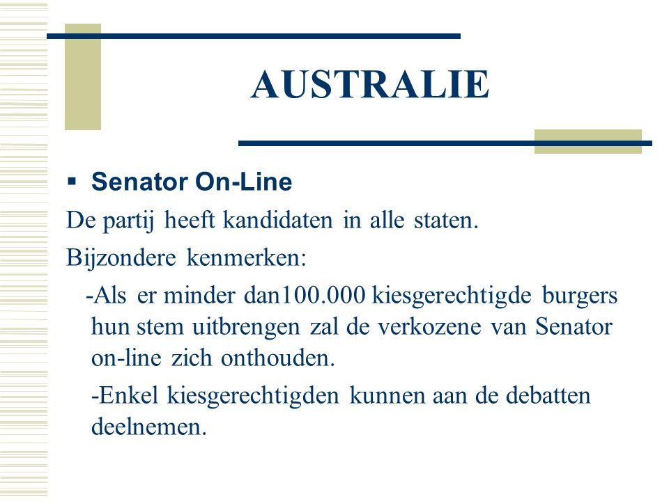 AUSTRALIE  Senator On-Line De partij heeft kandidaten in alle staten. Bijzondere kenmerken: -Als er minder dan100.000 kiesgerechtigde burgers hun ste
