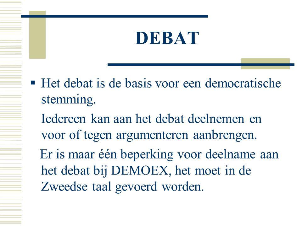 DEBAT  Het debat is de basis voor een democratische stemming. Iedereen kan aan het debat deelnemen en voor of tegen argumenteren aanbrengen. Er is ma
