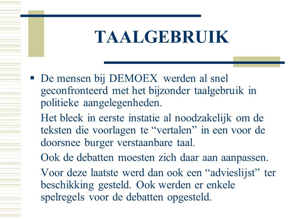TAALGEBRUIK  De mensen bij DEMOEX werden al snel geconfronteerd met het bijzonder taalgebruik in politieke aangelegenheden. Het bleek in eerste insta