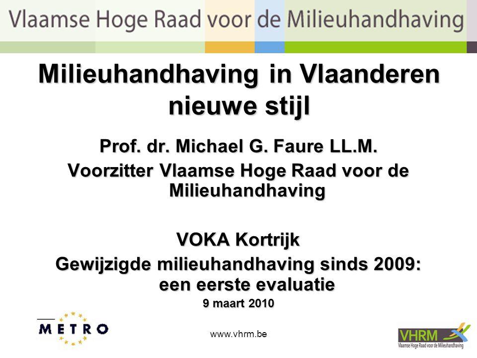 www.vhrm.be1 Milieuhandhaving in Vlaanderen nieuwe stijl Prof. dr. Michael G. Faure LL.M. Voorzitter Vlaamse Hoge Raad voor de Milieuhandhaving VOKA K