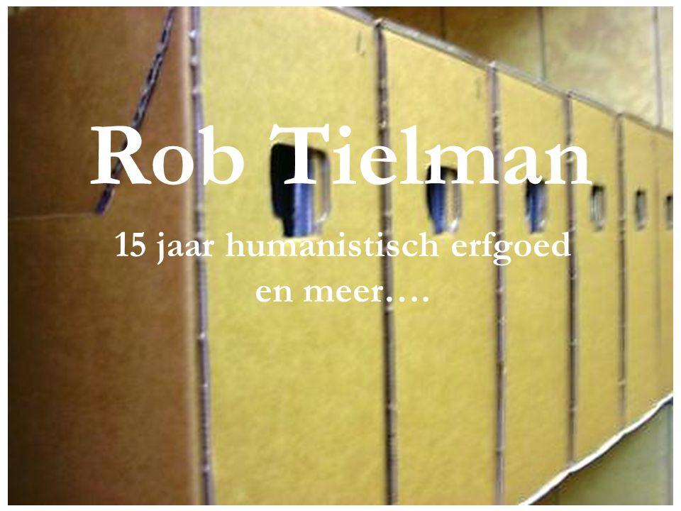 Rob Tielman 15 jaar humanistisch erfgoed en meer….