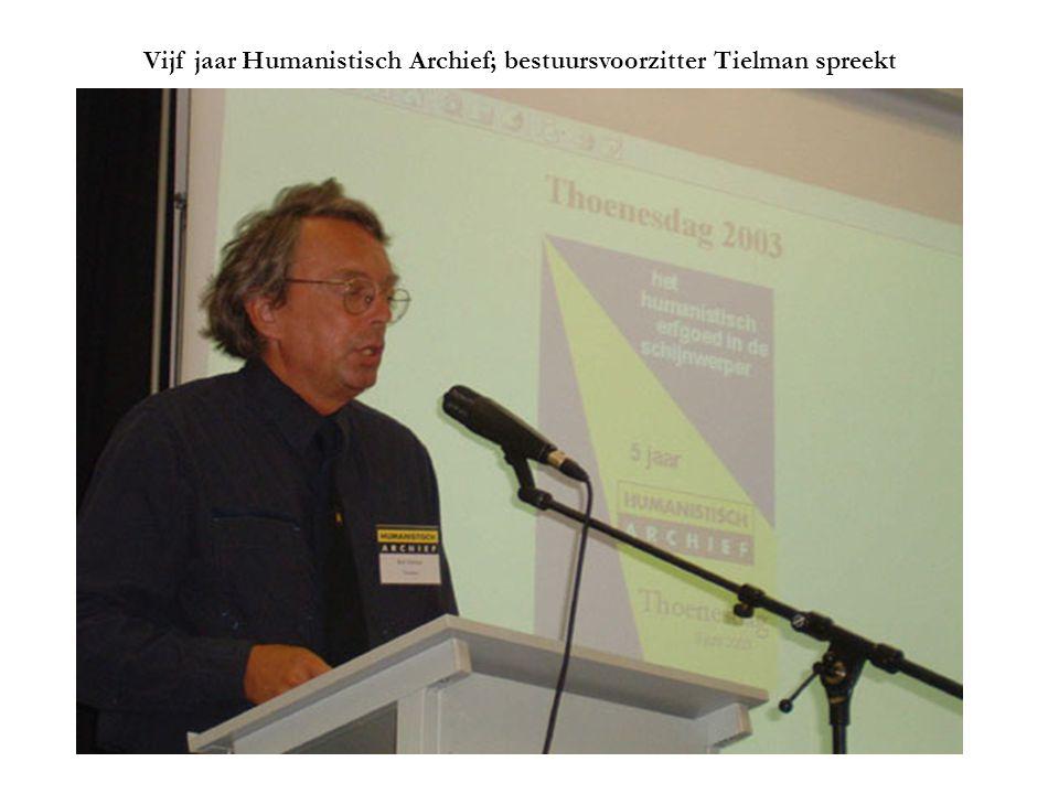 Vijf jaar Humanistisch Archief; bestuursvoorzitter Tielman spreekt