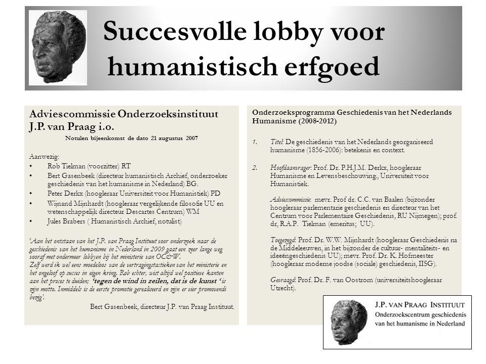 Succesvolle lobby voor humanistisch erfgoed Adviescommissie Onderzoeksinstituut J.P. van Praag i.o. Notulen bijeenkomst de dato 21 augustus 2007 Aanwe