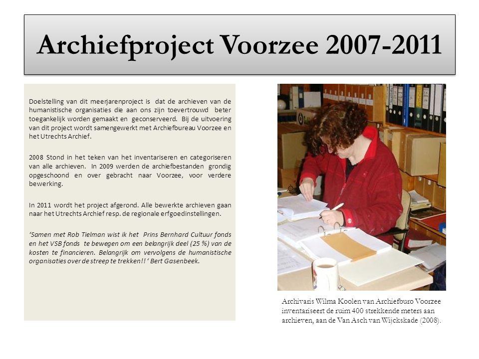 Archiefproject Voorzee 2007-2011 Doelstelling van dit meerjarenproject is dat de archieven van de humanistische organisaties die aan ons zijn toevertr