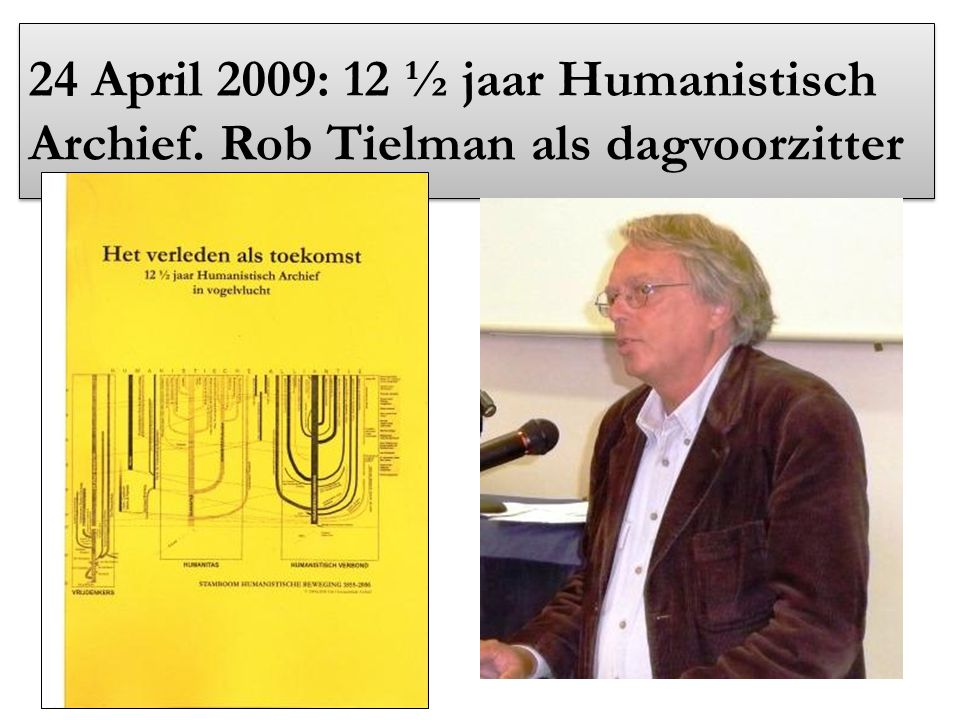 24 April 2009: 12 ½ jaar Humanistisch Archief. Rob Tielman als dagvoorzitter