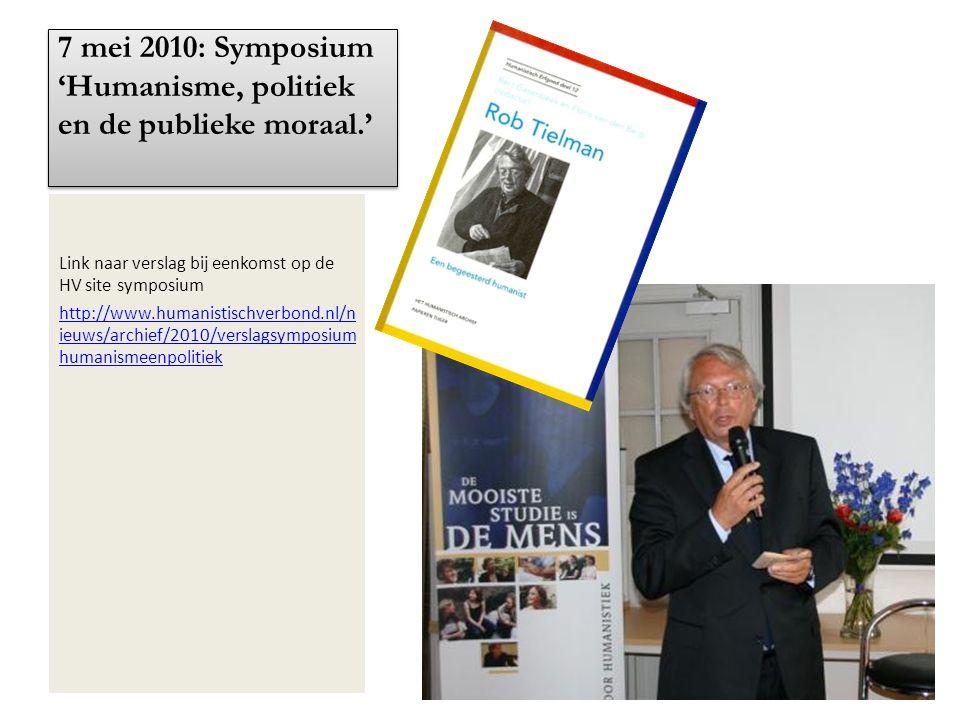 7 mei 2010: Symposium 'Humanisme, politiek en de publieke moraal.' Link naar verslag bij eenkomst op de HV site symposium http://www.humanistischverbo