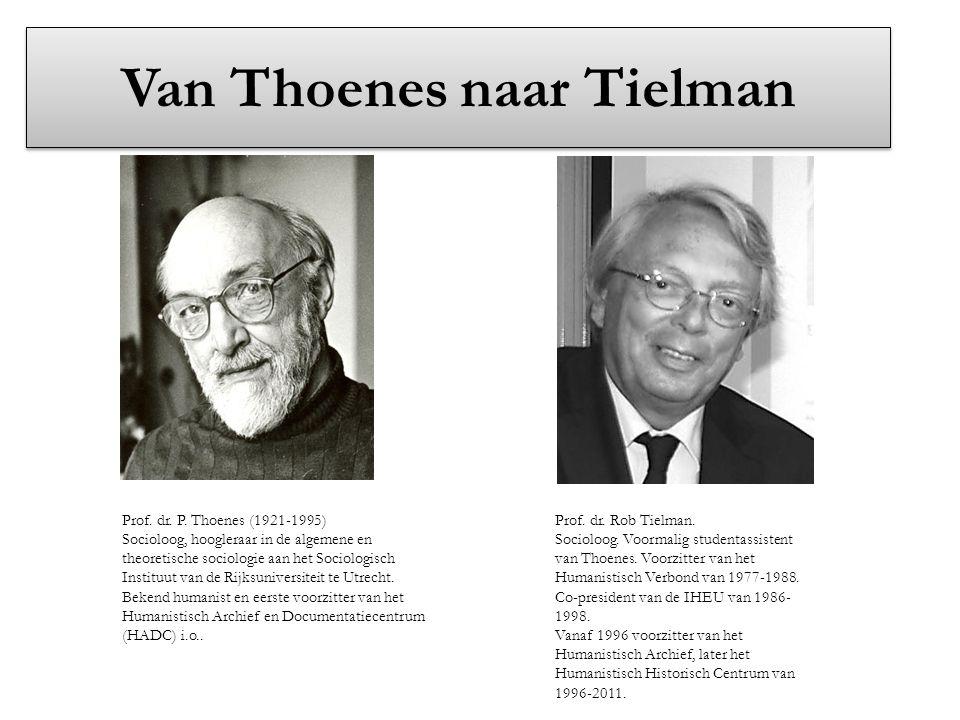 Van Thoenes naar Tielman Prof. dr. P. Thoenes (1921-1995) Socioloog, hoogleraar in de algemene en theoretische sociologie aan het Sociologisch Institu