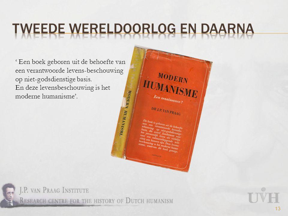 13 ' Een boek geboren uit de behoefte van een verantwoorde levens-beschouwing op niet-godsdienstige basis.
