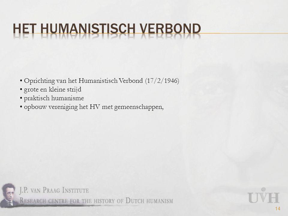 14 Oprichting van het Humanistisch Verbond (17/2/1946) grote en kleine strijd praktisch humanisme opbouw vereniging het HV met gemeenschappen,