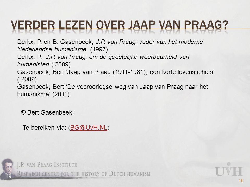 16 Derkx, P. en B. Gasenbeek, J.P. van Praag: vader van het moderne Nederlandse humanisme.
