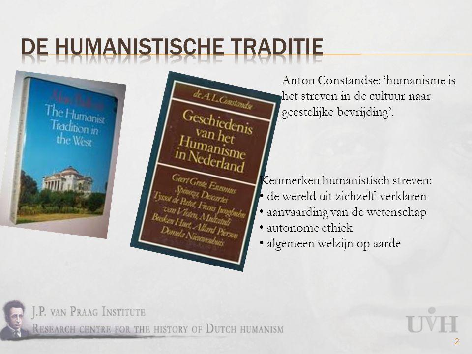 2 Kenmerken humanistisch streven: de wereld uit zichzelf verklaren aanvaarding van de wetenschap autonome ethiek algemeen welzijn op aarde Anton Constandse: 'humanisme is het streven in de cultuur naar geestelijke bevrijding'.