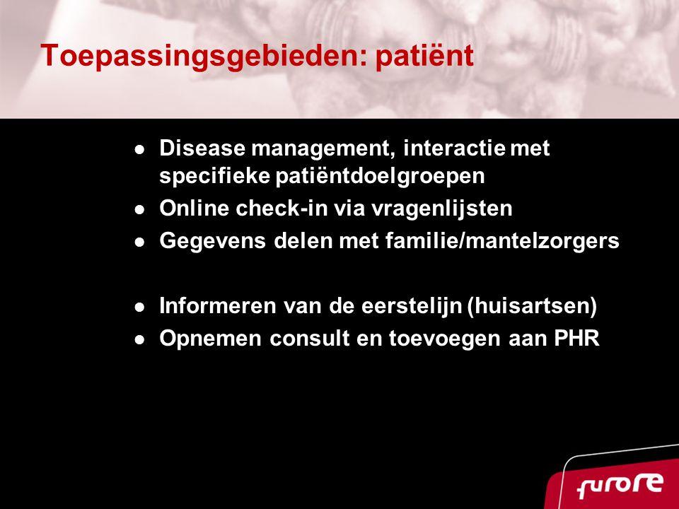 Toepassingsgebieden: patiënt Disease management, interactie met specifieke patiëntdoelgroepen Online check-in via vragenlijsten Gegevens delen met familie/mantelzorgers Informeren van de eerstelijn (huisartsen) Opnemen consult en toevoegen aan PHR