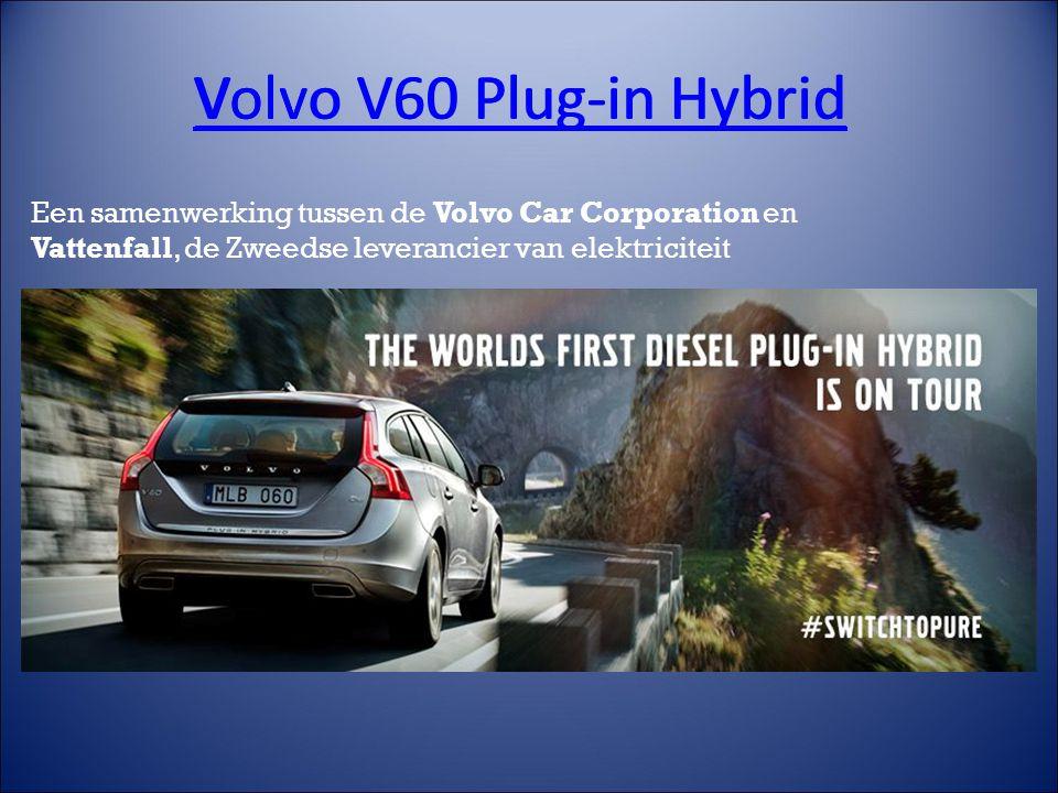 Volvo V60 Plug-in Hybrid Een samenwerking tussen de Volvo Car Corporation en Vattenfall, de Zweedse leverancier van elektriciteit Volvo V60 Plug-in Hybrid