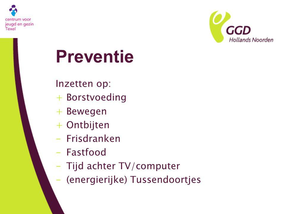 Preventie Inzetten op: +Borstvoeding +Bewegen +Ontbijten -Frisdranken -Fastfood -Tijd achter TV/computer -(energierijke) Tussendoortjes