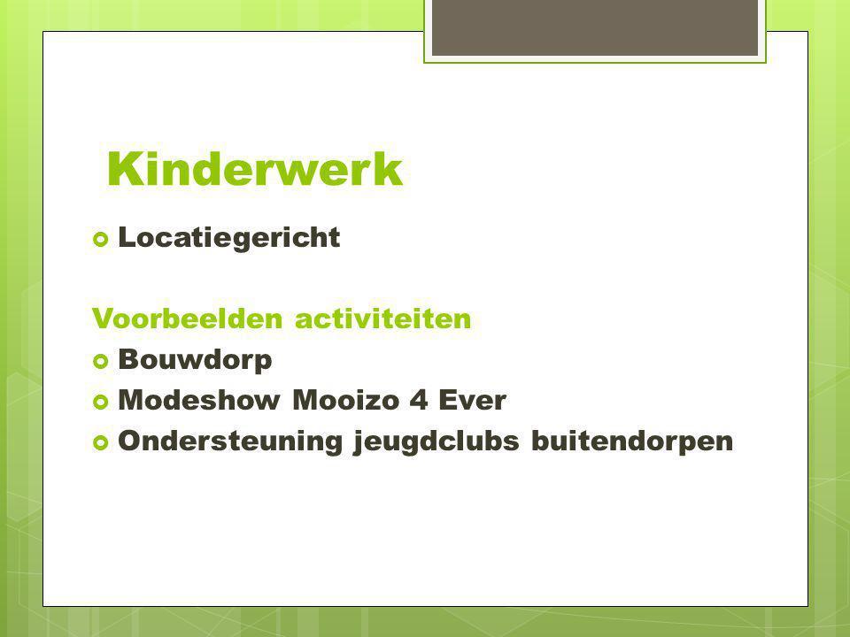 Kinderwerk  Locatiegericht Voorbeelden activiteiten  Bouwdorp  Modeshow Mooizo 4 Ever  Ondersteuning jeugdclubs buitendorpen