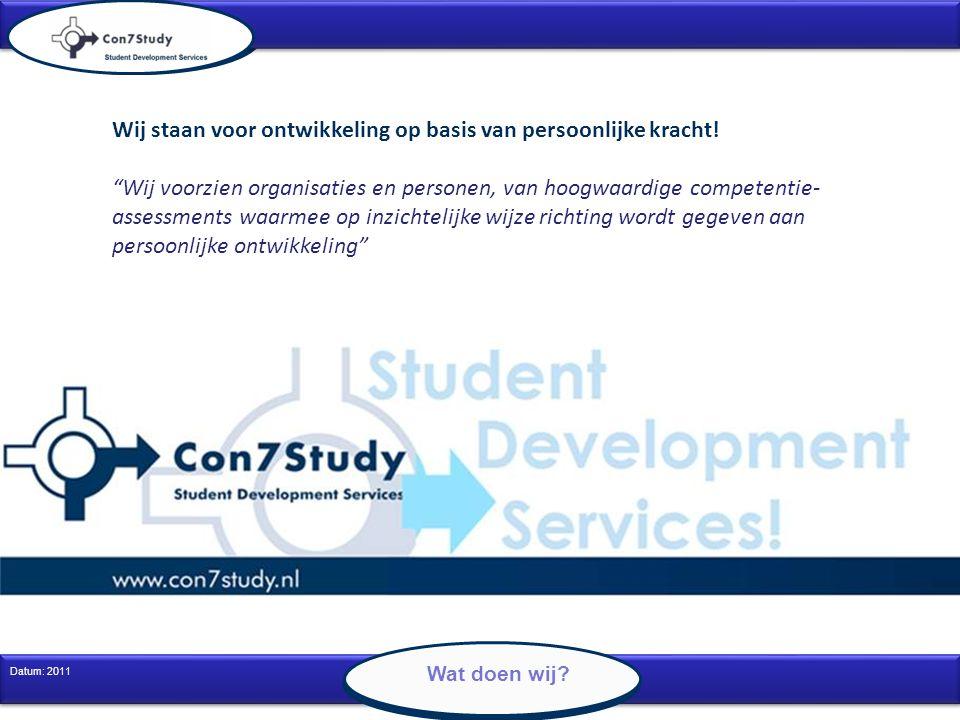 """2 Datum: 2011 Wij staan voor ontwikkeling op basis van persoonlijke kracht! """"Wij voorzien organisaties en personen, van hoogwaardige competentie- asse"""