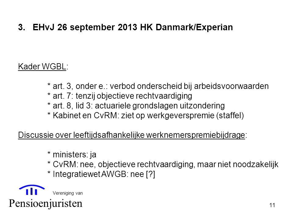 11 Vereniging van Pensioenjuristen 3.EHvJ 26 september 2013 HK Danmark/Experian Kader WGBL: * art. 3, onder e.: verbod onderscheid bij arbeidsvoorwaar